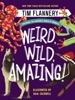 Weird, Wild, Amazing!: Exploring The Incredible World Of Animals
