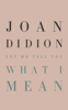 Joan Didion - Let Me Tell You What I Mean  artwork