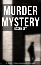 Murder Mystery - Boxed Set: 800+ Whodunit Mysteries, True Crime Stories & Action Thrillers