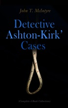 Detective Ashton-Kirk' Cases (Complete 4 Book Collection)