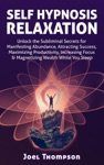 Self-Hypnosis Relaxation Unlock The Subliminal Secrets For Manifesting Abundance Attracting Success Maximizing Productivity Increasing Focus  Magnetizing Wealth While You Sleep