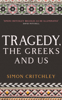 Simon Critchley - Tragedy, the Greeks and Us artwork