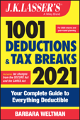 J.K. Lasser's 1001 Deductions and Tax Breaks 2021