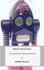 Robots And Humans: How Robots Have Made Us Less Human.
