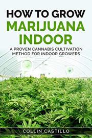 How to Grow Marijuana Indoor: A Proven Cannabis Cultivation Method for Indoor Growers