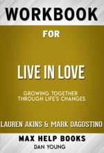 Live in Love Growing Together Through Life's Changes by Lauren Akins & Mark Dagostino (Max Help Workbooks)