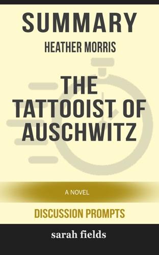 Sarah Fields - Summary: Heather Morris' The Tattooist of Auschwitz