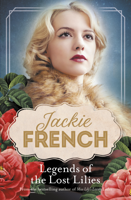 Jackie French - Legends of the Lost Lilies (Miss Lily, #5) artwork