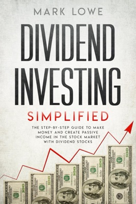 Dividend Investing: Simplified - The Step-by-Step Guide to Make Money and Create Passive Income in the Stock Market with Dividend Stocks