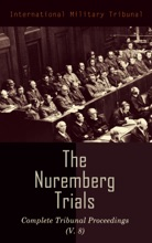 The Nuremberg Trials: Complete Tribunal Proceedings (V. 8)
