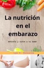La Nutrición  En El Embarazo Nútrete Y Nutre A Tu Bebé