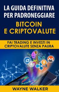 La Guida Definitiva Per Padroneggiare Bitcoin E Criptovalute Copertina del libro