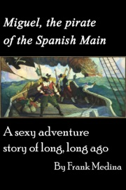 Miguel The Pirate Of The Spanish Main A Sexy Adventure Story Of Long Long Ago