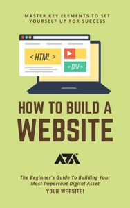 How To Build A Website (Master Key Elements To Set Yourself Up For Success)