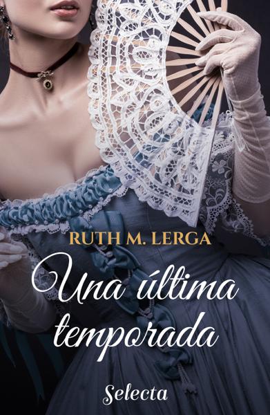 Una última temporada (Serie Un baile en Almack's 4) por Ruth M. Lerga