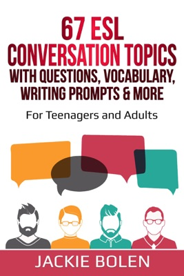 67 ESL Conversation Topics with Questions, Vocabulary, Writing Prompts & More: For Teenagers and Adults