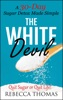 The White Devil: A 30-Day Sugar Detox Made Simple Quit Sugar Or Quit Life!