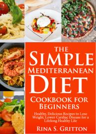 The Simple Mediterranean Diet Cookbook for Beginners