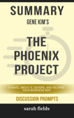 Summary of The Phoenix Project: A Novel about IT, DevOps, and Helping Your Business Win by Gene Kim (Discussion Prompts)
