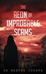 THE AEON OF IMPROBABLE SCAMS