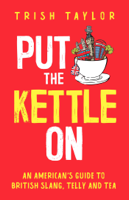 Trish Taylor - Put the Kettle On: An American's Guide to British Slang, Telly and Tea artwork