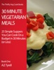 30 Minute Vegetarian Meals: 25 Simple Suppers You Can Cook On A Budget In 30 Minutes (or Less)