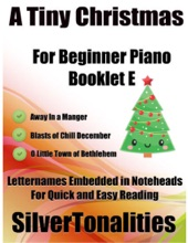 A Tiny Christmas For Beginner Piano Booklet B – Away In A Manger Blasts Of Chill December O Little Town Of Bethlehem Letter Names Embedded In Noteheads For Quick And Easy Reading