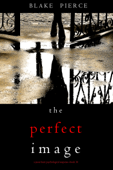 The Perfect Image (A Jessie Hunt Psychological Suspense Thriller—Book Sixteen) Book Cover