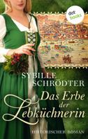 Sybille Schrödter - Das Erbe der Lebküchnerin: Die Lebkuchen-Saga - Zweiter Roman artwork