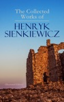The Collected Works Of Henryk Sienkiewicz Illustrated Edition