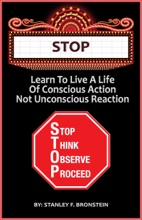 Stop: Learn To Live A Life Of Conscious Action, Not Unconscious Reaction