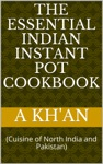The Essential Indian Instant Pot Cookbook Cuisine Of North India And Pakistan