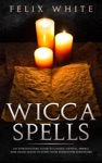 Wicca Spells An Introductory Guide To Candle Crystal Herbal And Moon Magic To Start Your Enchanted Endeavors