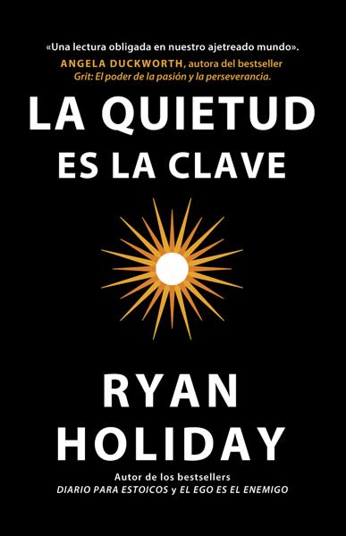 La quietud es la clave por Ryan Holiday