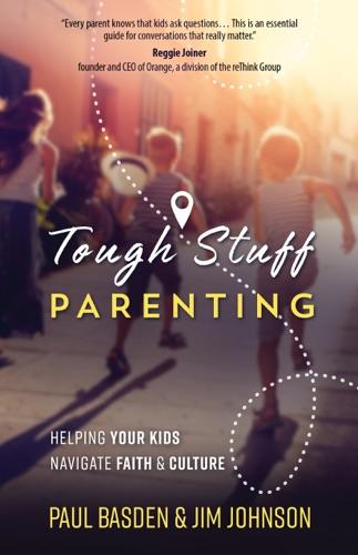 Paul Basden & Jim Johnson - Tough Stuff Parenting