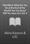 WorldEnd What Do You Do At The End Of The World Are You Busy Will You Save Us Vol 4