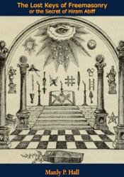 The Lost Keys of Freemasonry or the Secret of Hiram Abiff