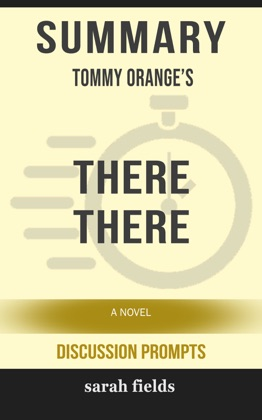 Summary of There There: A novel by Tommy Orange (Discussion Prompts)