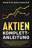 Martin Bachmeier - Aktien Komplett-Anleitung: Alles, was Sie als Börsen-Einsteiger unbedingt über Wertpapiere wissen müssen. Genau so investieren Sie mit wenig Kapital und bauen sich ein krisensicheres Vermögen auf artwork