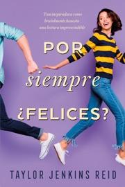 Por siempre ¿Felices? - Taylor Jenkins Reid by  Taylor Jenkins Reid PDF Download