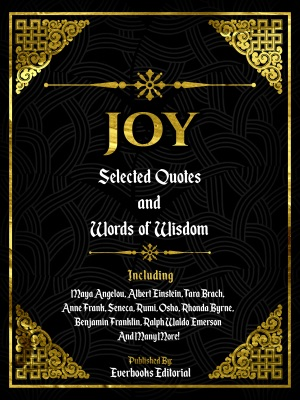 Joy: Selected Quotes And Words Of Wisdom