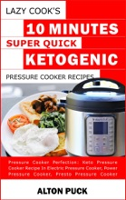 Lazy Cook'S 10 Minutes Super Quick Ketogenic Pressure Cooker Recipes - Pressure Cooker Perfection: Keto Pressure Cooker Recipe In Electric Pressure Cooker, Power Pressure Cooker, Presto Pressure Cooke