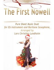 Download and Read Online The First Nowell Pure Sheet Music Duet for Eb Instrument and Baritone Saxophone, Arranged by Lars Christian Lundholm