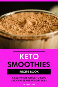 Keto Smoothies Recipe Book: A Beginners Guide to Keto Smoothies for Weight Loss Book Cover