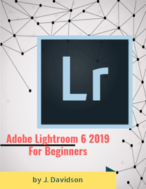 Adobe Lightroom 6 2019: For Beginners