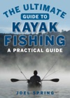 The Ultimate Guide To Kayak Fishing
