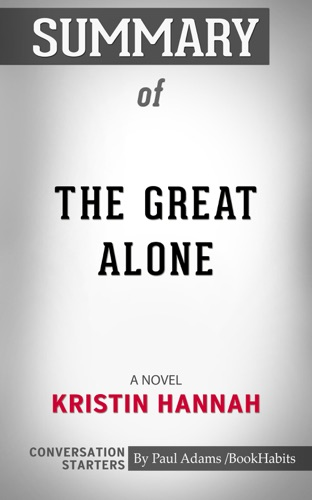 Book Habits - Summary of The Great Alone: A Novel by Kristin Hannah  Conversation Starters