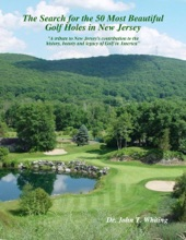 The Search for the 50 Most Beautiful Golf Holes in New Jersey: A Tribute to New Jersey's Contribution to the Beauty and Legacy of Golf in America