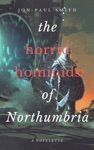 The Horrid Hominids Of Northumbria