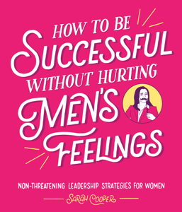 How to Be Successful Without Hurting Men's Feelings Cover Book